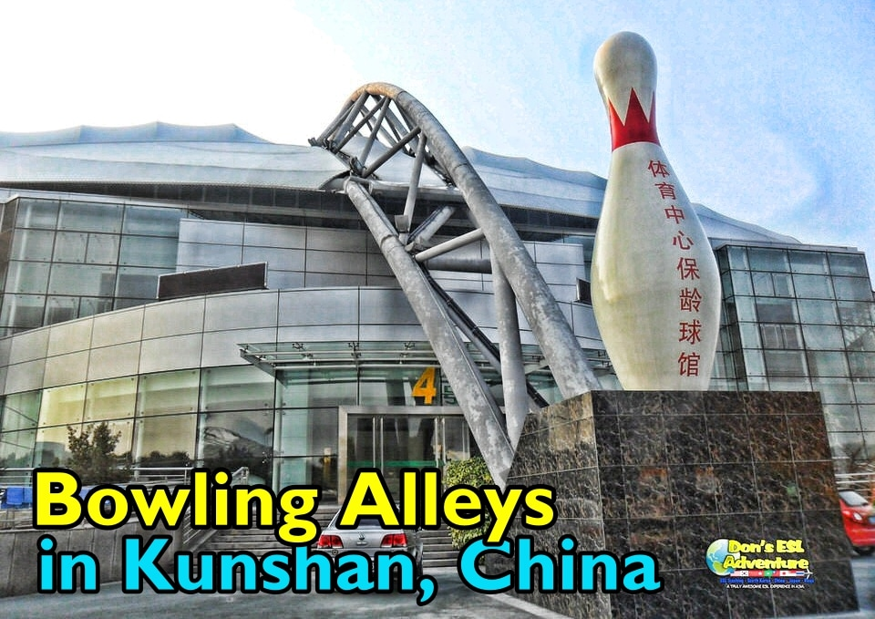 Bowling Alleys in Kunshan, China | Things to Do in Kunshan | Don's ESL Adventure!